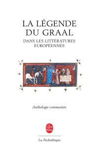 La légende du Graal dans les littératures européennes : anthologie commentée