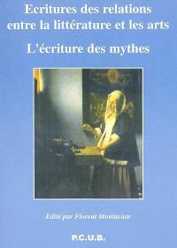 La littérature et les arts. Volume 5, Ecriture des relations entre la littérature et les arts : l'écriture des mythes