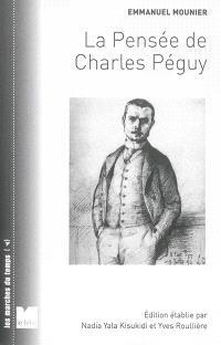 La pensée de Charles Péguy : la vision des hommes et du monde