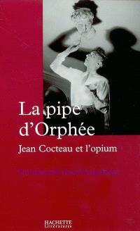 La pipe d'Orphée : Jean Cocteau et l'opium
