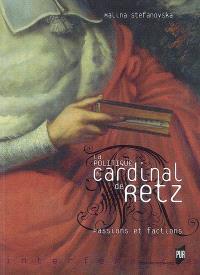 La politique du cardinal de Retz : passions et factions