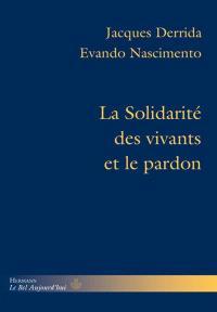La solidarité des vivants et le pardon : conférence et entretiens. Précédé de Derrida au Brésil
