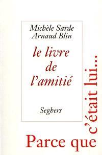Le livre de l'amitié : d'Homère à Georges Brassens, parce que c'était lui...