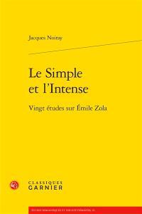 Le simple et l'intense : vingt études sur Emile Zola