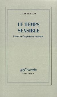 Le Temps sensible : Proust et l'expérience littéraire
