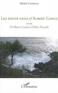 Les douze exils d'Albert Camus; Suivi de D'Albert Camus à Pablo Neruda