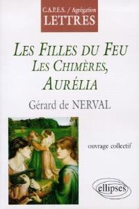Les filles du feu, les chimères, Aurélia, Gérérd de Nerval