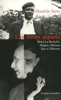 Les frères séparés : Drieu La Rochelle, Aragon, Malraux face à l'histoire