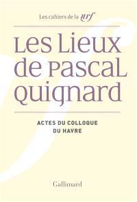 Les lieux de Pascal Quignard : actes du colloque de l'université du Havre, 29 et 30 avril 2013