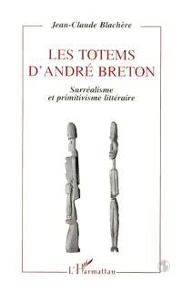 Les totems d'André Breton : surréalisme et primitivisme littéraire