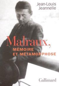 Malraux, mémoire et métamorphose