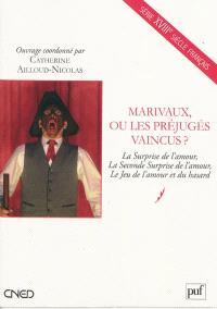 Marivaux ou Les préjugés vaincus ? : La surprise de l'amour, La seconde surprise de l'amour, Le jeu de l'amour et du hasard