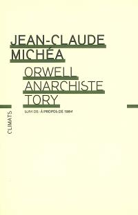 Orwell, anarchiste tory; Suivi de A propos de 1984