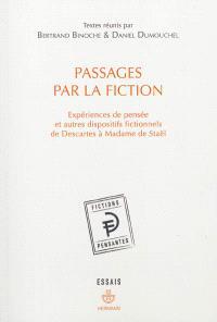 Passages par la fiction : expériences de pensée et autres dispositifs fictionnels de Descartes à Madame de Staël