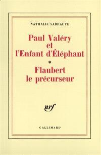Paul Valéry et l'enfant d'éléphant; Flaubert le précurseur