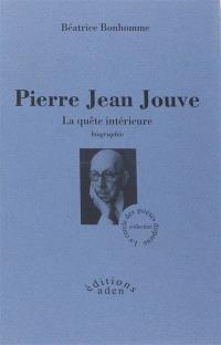 Pierre Jean Jouve : la quête intérieure : biographie