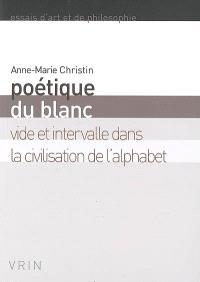 Poétique du blanc : vide et intervalle dans la civilisation de l'alphabet