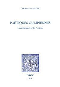 Poétiques oulipiennes : la contrainte, le style, l'histoire