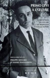 Primo Levi à l'oeuvre : la réception de l'oeuvre de Primo Levi dans le monde : actes du colloque international, 12-13-14 octobre 2006, Bruxelles