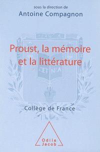 Proust, la mémoire et la littérature : séminaire 2006-2007 au Collège de France