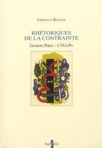 Rhétoriques de la contrainte : Georges Perec, l'OuLiPo