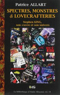 Spectres, monstres & lovecrafteries : Stephen King, son oeuvre et son univers