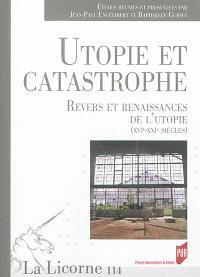 Utopie et catastrophe : revers et renaissances de l'utopie (XVIe-XXIe siècles)