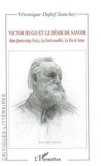 Victor Hugo et le désir de savoir dans Quatrevingt-treize, La forêt mouillée, La fin de Satan