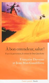 A bon entendeur, salut ! : face à la perversion, le retour de Don Quichotte