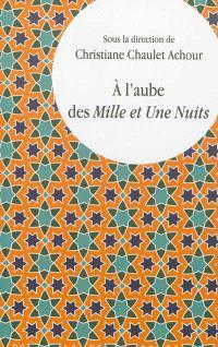 A l'aube des Mille et Une Nuits : lectures comparatistes