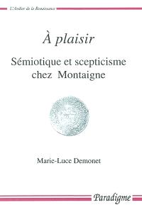 A plaisir : sémiotique et scepticisme chez Montaigne