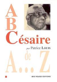 A, B, Césaire : Césaire de A à Z