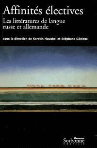 Affinités électives : les littératures de langue russe et allemande, 1880-1940