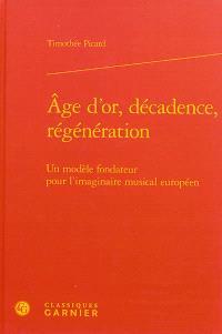 Age d'or, décadence, régénération : un modèle fondateur pour l'imaginaire musical européen