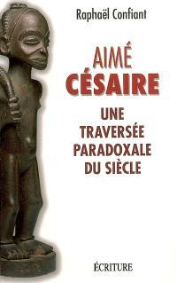 Aimé Césaire : une traversée paradoxale du siècle