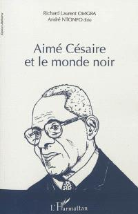 Aimé Césaire et le monde noir : actes du colloque international de Yaoundé du 8 au 10 juin 2010