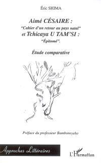 Aimé Césaire, Cahier d'un retour au pays natal, et Tchicaya U'Tam'si, Epitomé : étude comparative