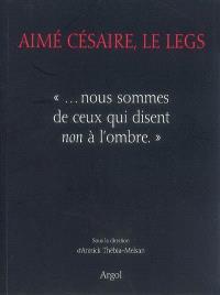 Aimé Césaire, le legs : nous sommes de ceux qui disent non à l'ombre