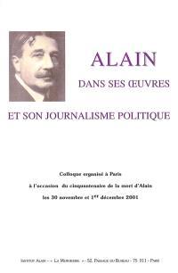 Alain dans ses oeuvres et son journalisme politique : colloque organisé à Paris à l'occasion du cinquantenaire de la mort d'Alain les 30 novembre et 1er décembre 2001
