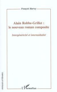 Alain Robbe-Grillet : le nouveau roman composite : intergénéricité et intermédialité