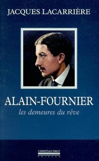 Alain-Fournier : les demeures du rêve; Suivi de En forêt de Tronçais