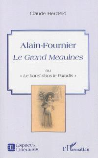 Alain-Fournier Le Grand Meaulnes ou Le bond dans le Paradis