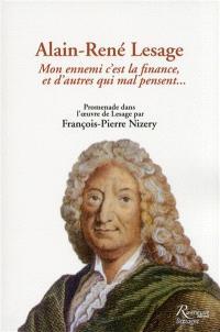 Alain-René Lesage : mon ennemi c'est la finance, et d'autres qui mal pensent... : promenade dans l'oeuvre de Lesage