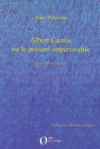Albert Camus ou Le présent impérissable