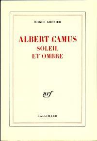 Albert Camus, soleil et ombre : une biographie intellectuelle