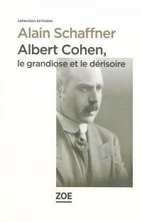 Albert Cohen : le grandiose et le dérisoire