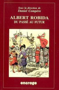 Albert Robida : du passé au futur : un auteur-illustrateur sous la IIIe République