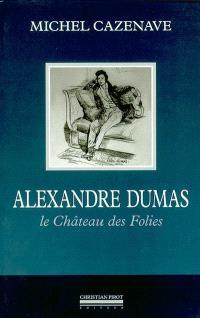 Alexandre Dumas : le château des folies