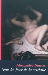 Alexandre Dumas sous les feux de la critique