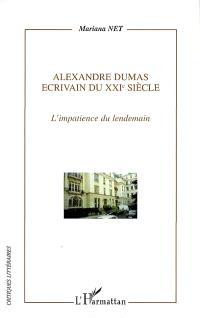 Alexandre Dumas, écrivain du XXIe siècle : l'impatience du lendemain